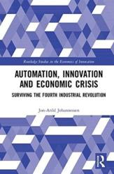 Automation, Innovation and Economic Crisis: Surviving the Fourth Industrial Revolution - Surviving the Fourth Industrial Revolution (ISBN: 9781138488601)