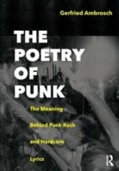 Poetry of Punk - The Meaning Behind Punk Rock and Hardcore Lyrics (ISBN: 9781138502345)