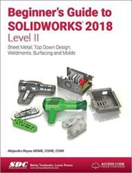 Beginner's Guide to SOLIDWORKS 2018 - Level II - Alejandro Reyes (ISBN: 9781630571665)