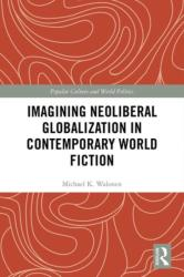 Imagining Neoliberal Globalization in Contemporary World Fiction (ISBN: 9780815359517)