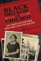 Black Public History in Chicago - Civil Rights Activism from World War II into the Cold War (ISBN: 9780252083303)