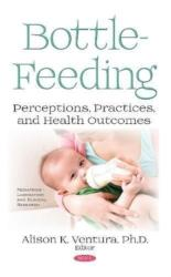 Bottle-Feeding Perceptions, Practices, and Health Outcomes (ISBN: 9781536132281)