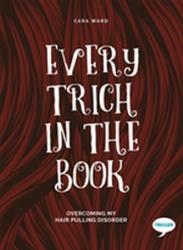 Every Trich in the Book - Overcoming My Hair Pulling Disorder (ISBN: 9781912478309)