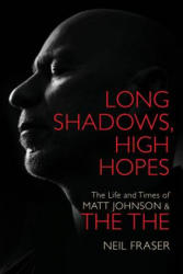 Long Shadows, High Hopes - The Life and Times of Matt Johnson & The The (ISBN: 9781785582301)
