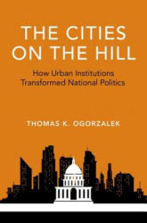 Cities on the Hill - How Urban Insitutions Transform National Politics (ISBN: 9780190668884)