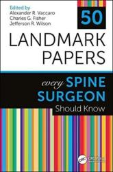 50 Landmark Papers Every Spine Surgeon Should Know (ISBN: 9781498768306)