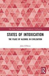 States of Intoxication - The Place of Alcohol in Civilisation (ISBN: 9781138093607)