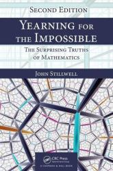 Yearning for the Impossible - The Surprising Truths of Mathematics, Second Edition (ISBN: 9781138586109)