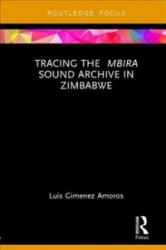 Tracing the Mbira Sound Archive in Zimbabwe (ISBN: 9781138585102)