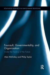 Foucault, Governmentality, and Organization - Inside the Factory of the Future (ISBN: 9781138617117)