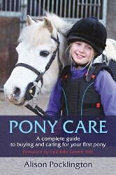 Pony Care - A complete guide to buying and caring for your first pony (ISBN: 9781910016305)