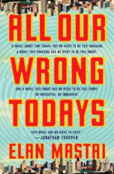 All Our Wrong Todays - A Novel (ISBN: 9781101986509)
