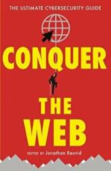 Conquer the Web - The Ultimate Cybersecurity Guide (ISBN: 9781787198623)