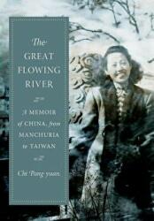 Great Flowing River - A Memoir of China, from Manchuria to Taiwan (ISBN: 9780231188401)