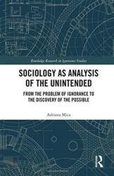 Sociology as Analysis of the Unintended - From the Problem of Ignorance to the Discovery of the Possible (ISBN: 9780415787017)