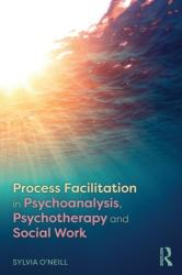 Process Facilitation in Psychoanalysis, Psychotherapy and Social Work (ISBN: 9781138591097)