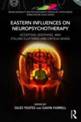Eastern Influences on Neuropsychotherapy: Accepting, Soothing, and Stilling Cluttered and Critical Minds (ISBN: 9781782206156)