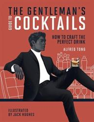 Gentleman's Guide to Cocktails - How to craft the perfect drink (ISBN: 9781784881917)
