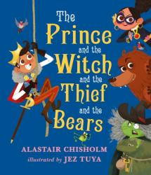Prince and the Witch and the Thief and the Bears - Alastair Chisholm (ISBN: 9781406365139)