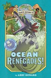 Ocean Renegades! (Earth Before Us #2): Journey through the Paleozo - Abby Howard (ISBN: 9781419731365)