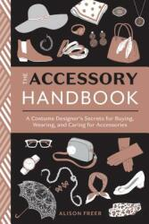 Accessory Handbook - A Costume Designer's Secrets for Buying, Wearing, and Caring for Accessories (ISBN: 9780399580802)