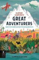 Alastair Humphreys' Great Adventurers - Alastair Humphreys (ISBN: 9781783708413)