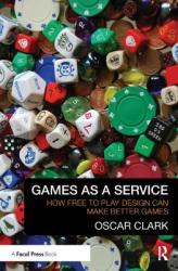 Games As A Service - How Free to Play Design Can Make Better Games (ISBN: 9781138428300)