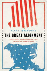 Great Alignment - Race, Party Transformation, and the Rise of Donald Trump (ISBN: 9780300207132)