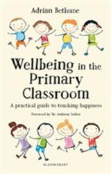 Wellbeing in the Primary Classroom - A practical guide to teaching happiness (ISBN: 9781472951540)
