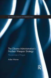 Obama Administration's Nuclear Weapon Strategy - The Promises of Prague (ISBN: 9781138490093)