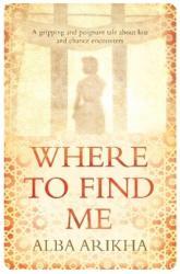 Where to Find Me - Alba Arikha (ISBN: 9781846884481)