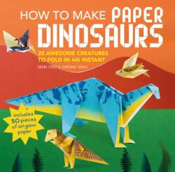 How to Make Paper Dinosaurs - 25 Awesome Creatures to Fold in an Instant: Includes 50 Pieces of Origami Paper (ISBN: 9781782496335)