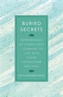 BURIED SECRETS - Remembrance of Things Past, Learning to live with those unwelcome feelings (ISBN: 9781789013405)