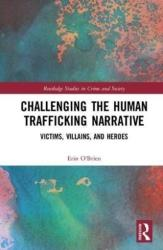 Challenging the Human Trafficking Narrative - Victims, Villains, and Heroes (ISBN: 9781138858978)