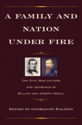 Family and Nation Under Fire - The Civil War Letters and Journals of William and Joseph Medill (ISBN: 9781606353363)
