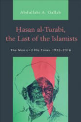 Hasan al-Turabi, the Last of the Islamists - The Man and His Times 1932-2016 (ISBN: 9781498548366)