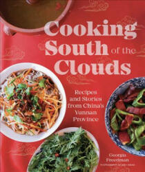 Cooking South of the Clouds - Recipes and stories from China's Yunnan province (ISBN: 9780857834980)