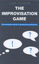 Improvisation Game - Discovering the Secrets of Spontaneous Performance (2007)