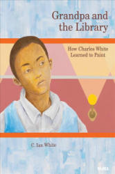 Grandpa and the Library - How Charles White Learned to Paint (ISBN: 9781633450653)