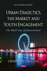 Urban Dialectics, the Market and Youth Engagement The 'Black' Face of Eurocentrism? (ISBN: 9781536139297)