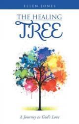 Healing Tree - Jones, Consultant in Accident and Emergency Ellen, MB (Birmingham Heartlands Hospital, Birmingham Lighting Designer; Scenic Designer; and Scenic Artis (ISBN: 9781490832715)