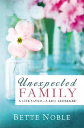 Unexpected Family: A Life Saved - A Life Redeemed (ISBN: 9780578159256)