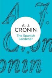 Spanish Gardener - A. J. Cronin (ISBN: 9781447244165)
