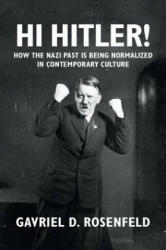 Hi Hitler! - How the Nazi Past is Being Normalized in Contemporary Culture (ISBN: 9781107423978)
