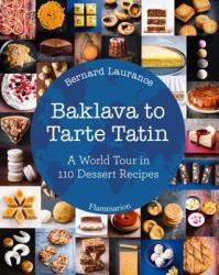 Baklava to Tarte Tatin: A World Tour in 110 Dessert Recipes (ISBN: 9782080203304)