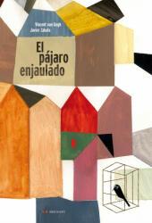 El pájaro enjaulado - Vincent Van Gogh, Javier Zabala, Alejandro García Schnetzer (ISBN: 9788426390905)