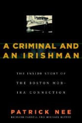 A Criminal & an Irishman: The Inside Story of the Boston Mob-IRA Connection (ISBN: 9781586421229)