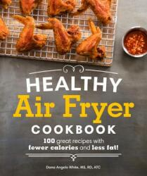 Healthy Air Fryer Cookbook: 100 Great Recipes with Fewer Calories and Less Fat (ISBN: 9781465464873)