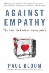 Against Empathy - Paul Bloom (ISBN: 9780062339348)