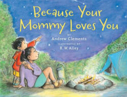 Because Your Mommy Loves You - Andrew Clements, R. W. Alley (ISBN: 9780544456136)